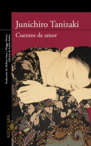 Junichirô Tanizaki. Cuentos de Amor (2016), Editorial Alfaguara